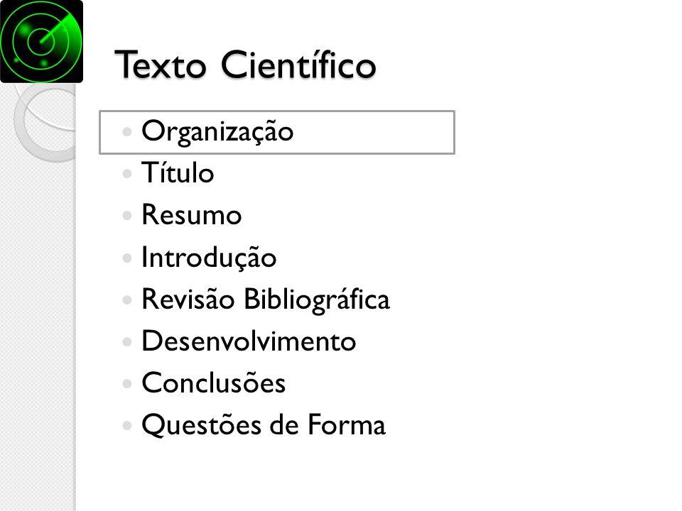 Texto Científico Organização Título Resumo Introdução Revisão Bibliográfica Desenvolvimento Conclusões Questões de Forma