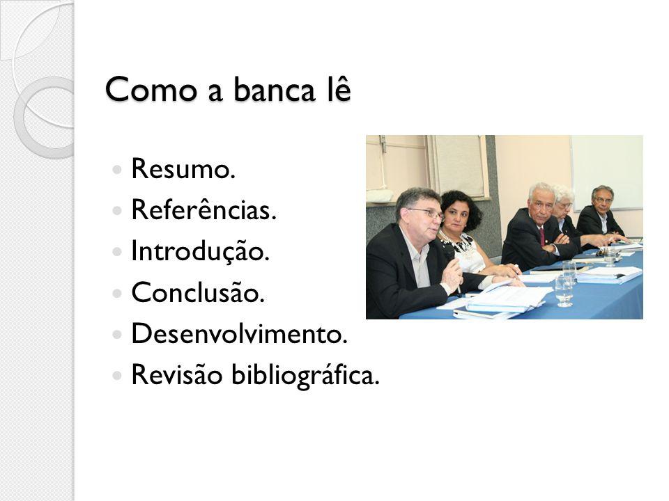 Como a banca lê Resumo. Referências. Introdução. Conclusão. Desenvolvimento. Revisão bibliográfica.