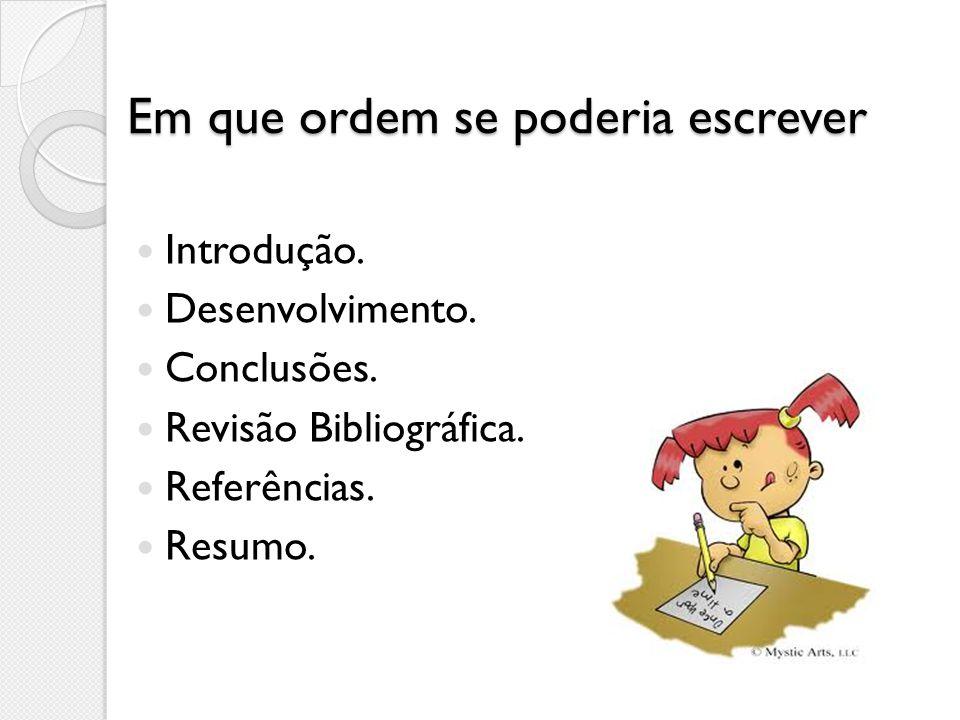 Em que ordem se poderia escrever Introdução. Desenvolvimento. Conclusões. Revisão Bibliográfica. Referências. Resumo.