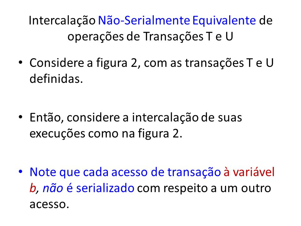 Intercalação Não-Serialmente Equivalente de operações de Transações T e U Considere a figura 2, com as transações T e U definidas.