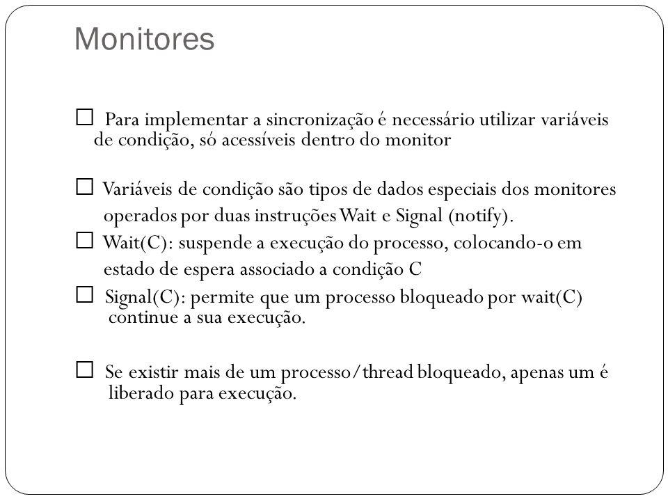 Monitores Para implementar a sincronização é necessário utilizar variáveis de condição, só acessíveis dentro do monitor Variáveis de condição são tipo