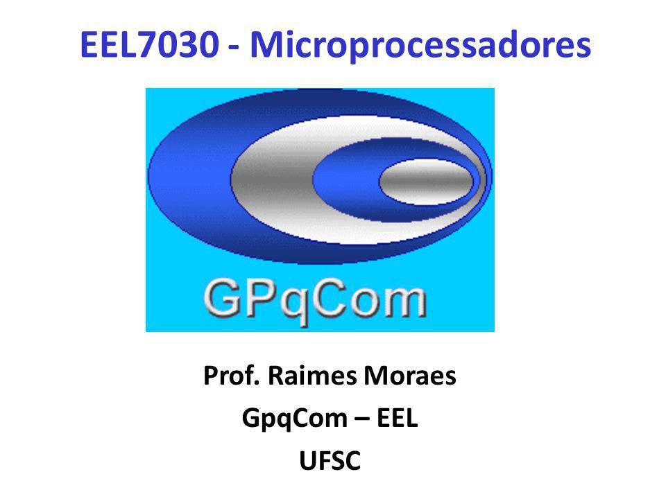 EEL7030 - Microprocessadores Prof. Raimes Moraes GpqCom – EEL UFSC