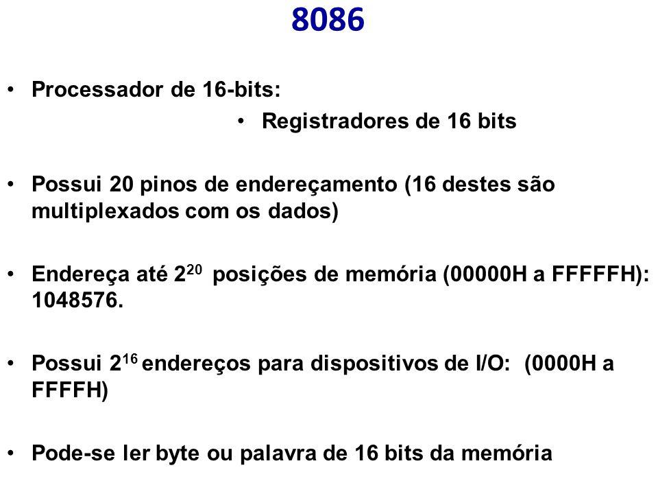 8086 Processador de 16-bits: Registradores de 16 bits Possui 20 pinos de endereçamento (16 destes são multiplexados com os dados) Endereça até 2 20 posições de memória (00000H a FFFFFH): 1048576.