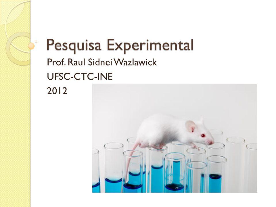 Pesquisa Experimental Prof. Raul Sidnei Wazlawick UFSC-CTC-INE 2012
