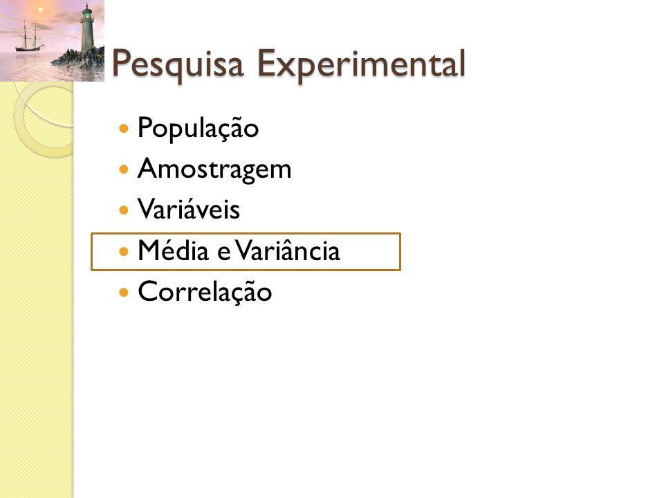 Pesquisa Experimental População Amostragem Variáveis Média e Variância Correlação