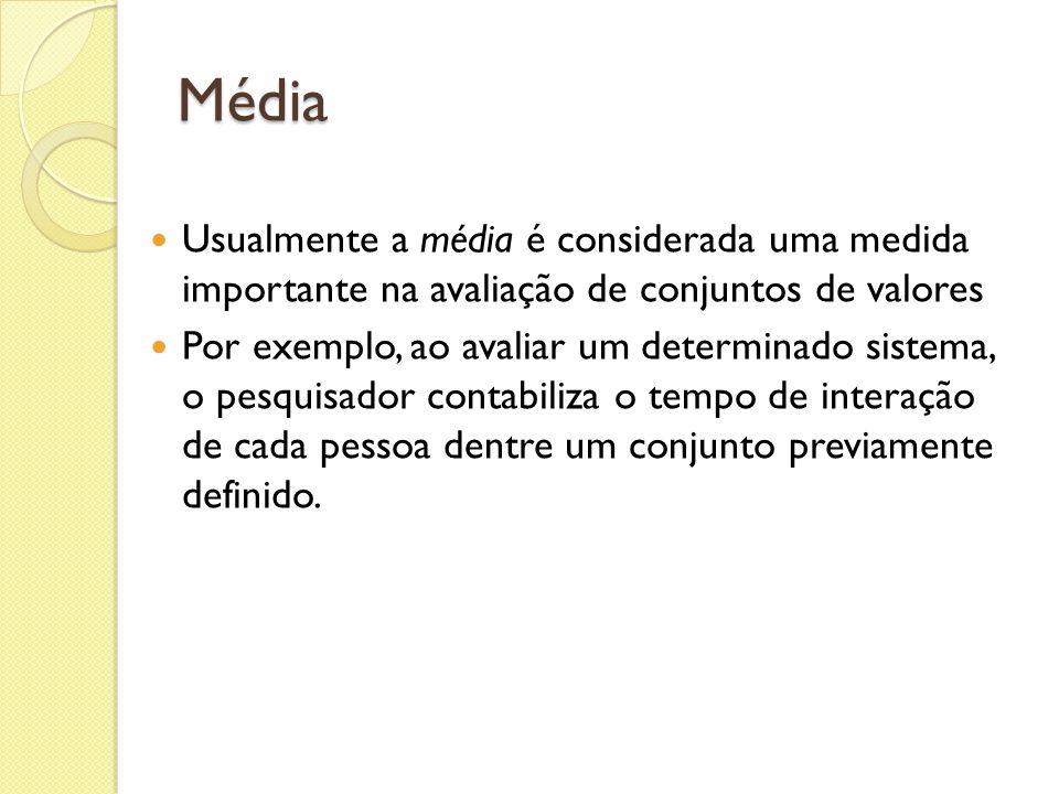 Média Usualmente a média é considerada uma medida importante na avaliação de conjuntos de valores Por exemplo, ao avaliar um determinado sistema, o pe