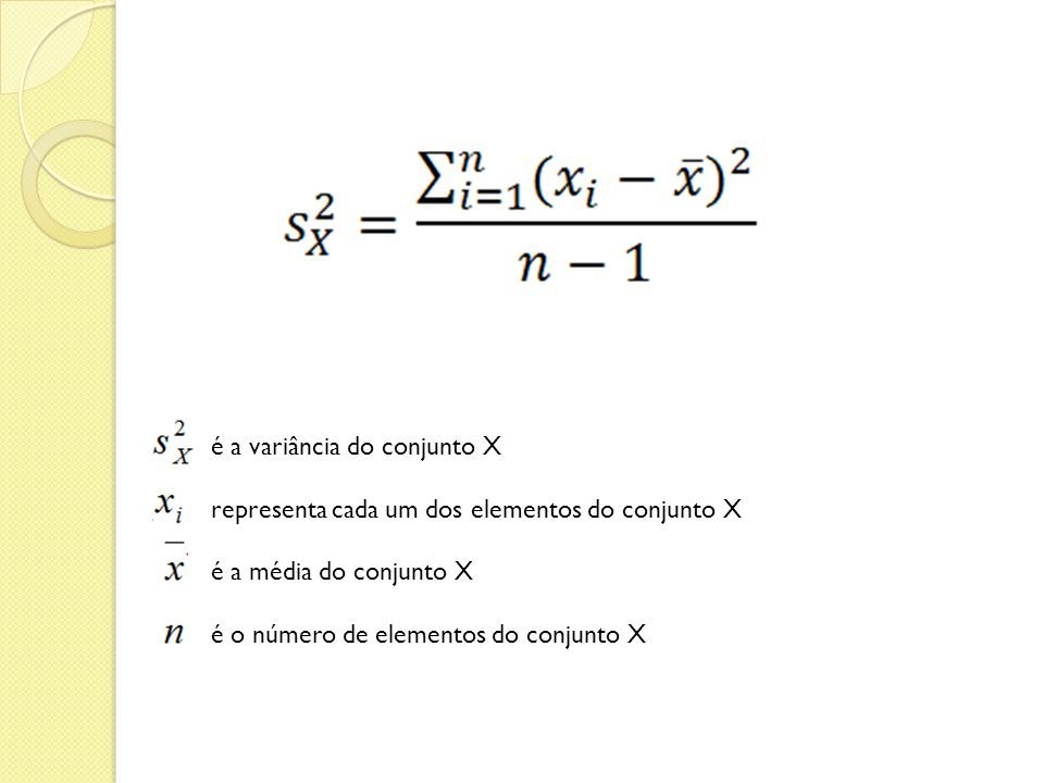 é a variância do conjunto X representa cada um dos elementos do conjunto X é a média do conjunto X é o número de elementos do conjunto X