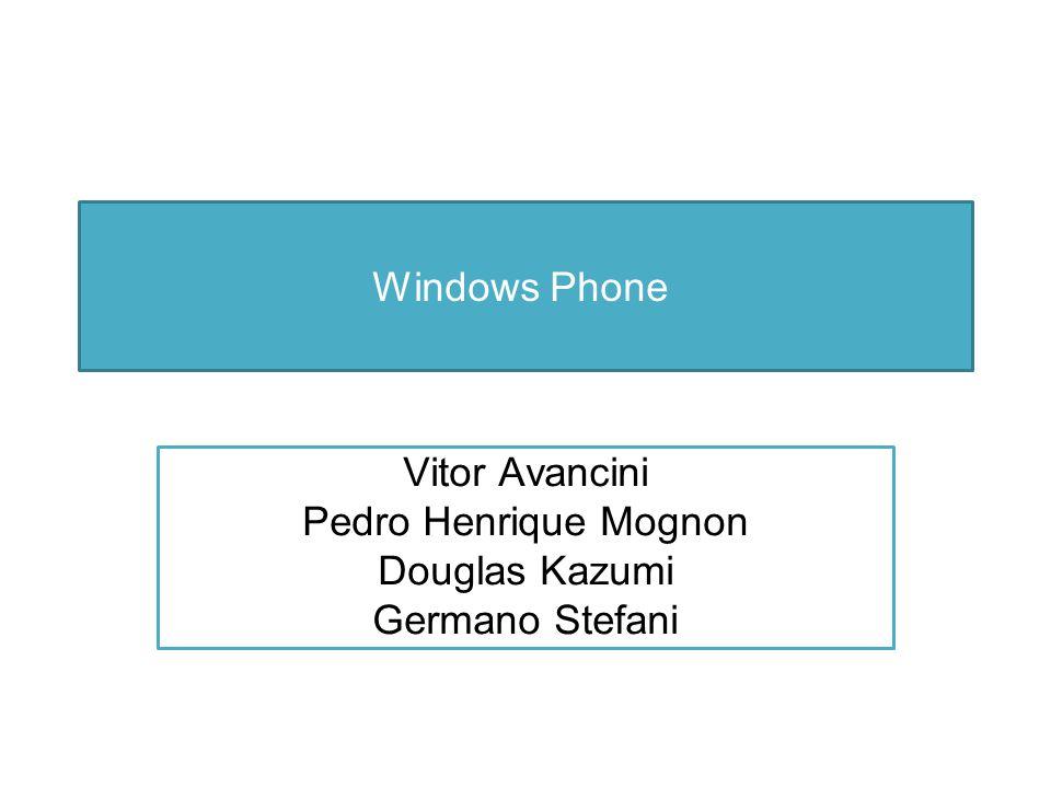 Windows Phone Vitor Avancini Pedro Henrique Mognon Douglas Kazumi Germano Stefani