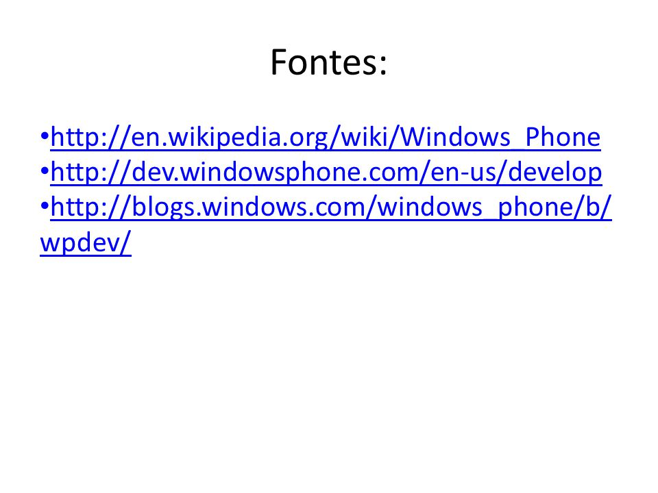 Fontes: http://en.wikipedia.org/wiki/Windows_Phone http://dev.windowsphone.com/en-us/develop http://blogs.windows.com/windows_phone/b/ wpdev/ http://b