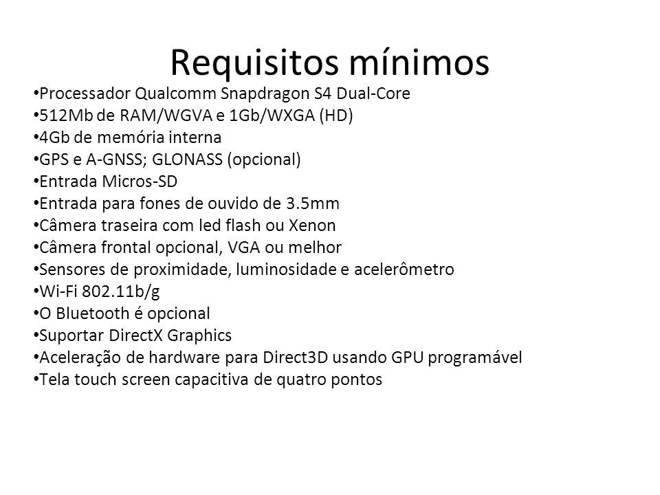 Requisitos mínimos Processador Qualcomm Snapdragon S4 Dual-Core 512Mb de RAM/WGVA e 1Gb/WXGA (HD) 4Gb de memória interna GPS e A-GNSS; GLONASS (opcion