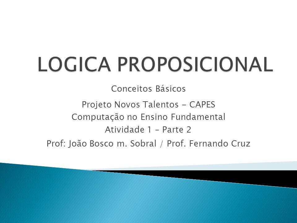 Conceitos Básicos Projeto Novos Talentos - CAPES Computação no Ensino Fundamental Atividade 1 – Parte 2 Prof: João Bosco m.