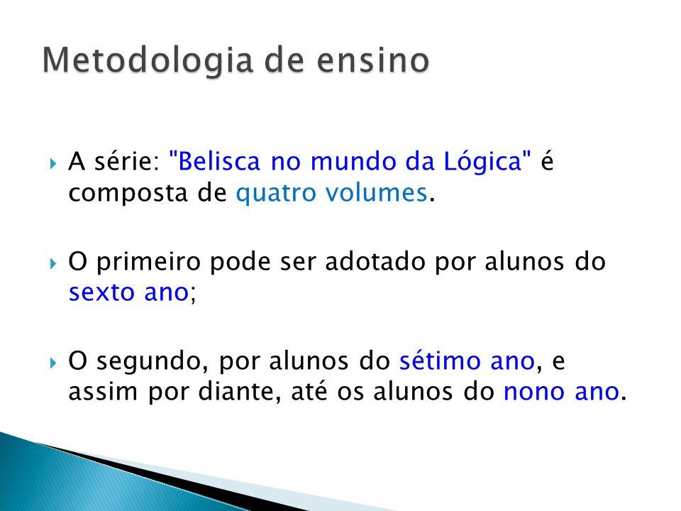 A série: Belisca no mundo da Lógica é composta de quatro volumes.