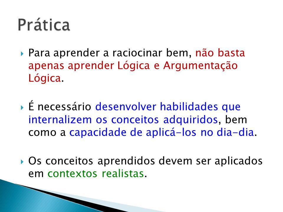 Para aprender a raciocinar bem, não basta apenas aprender Lógica e Argumentação Lógica.