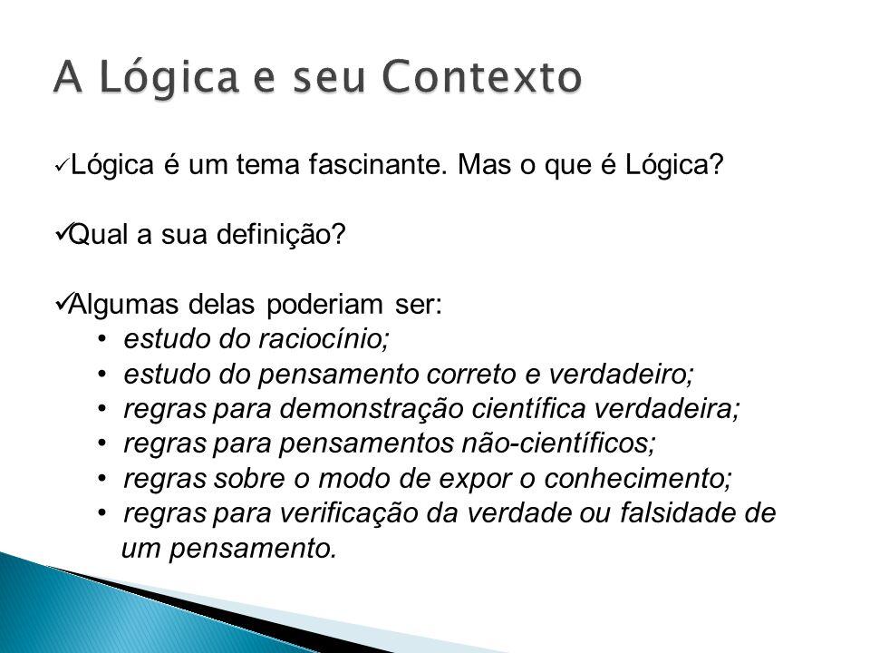 Lógica é um tema fascinante.Mas o que é Lógica. Qual a sua definição.