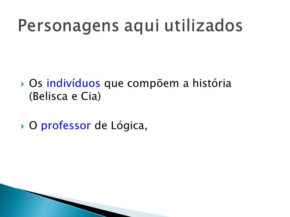 Os indivíduos que compõem a história (Belisca e Cia) O professor de Lógica,