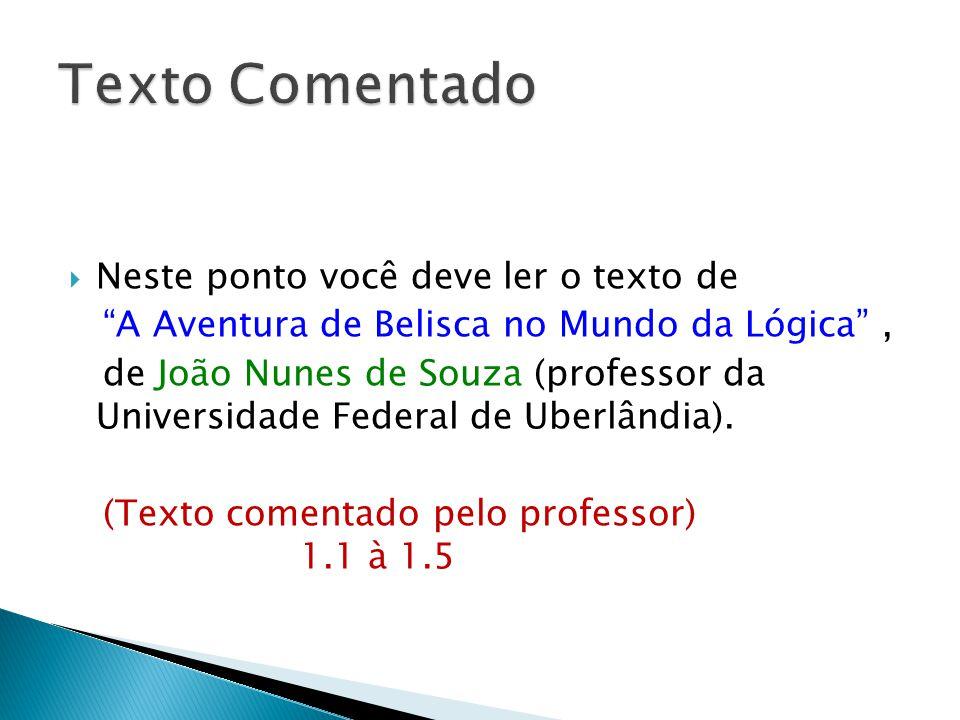Neste ponto você deve ler o texto de A Aventura de Belisca no Mundo da Lógica, de João Nunes de Souza (professor da Universidade Federal de Uberlândia).