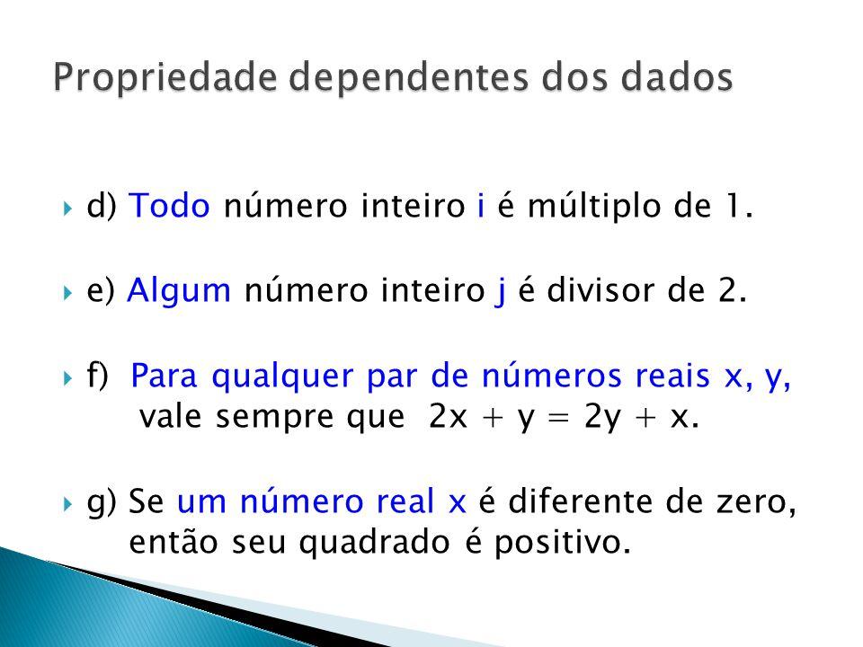 d) Todo número inteiro i é múltiplo de 1.e) Algum número inteiro j é divisor de 2.