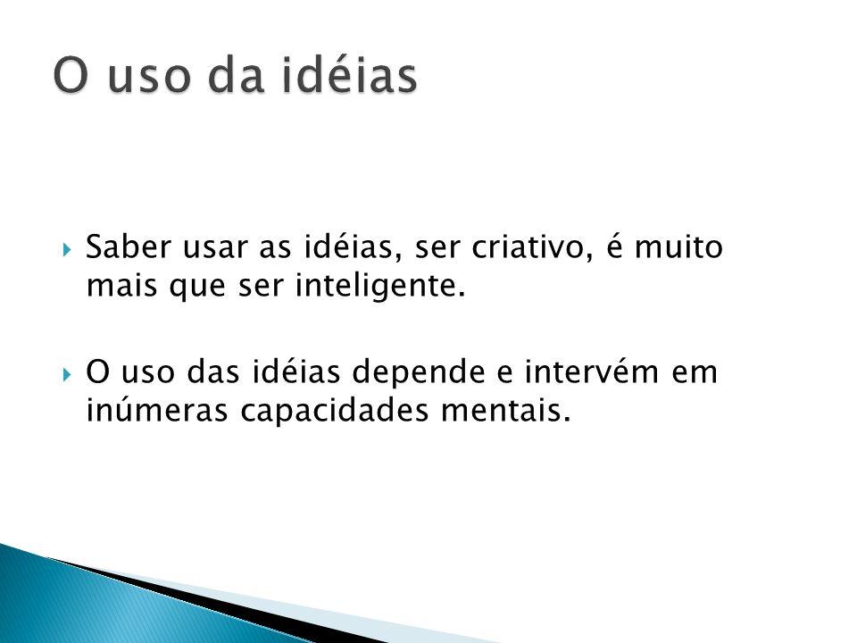 Saber usar as idéias, ser criativo, é muito mais que ser inteligente.