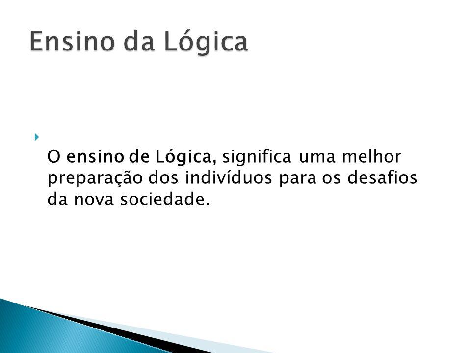 O ensino de Lógica, significa uma melhor preparação dos indivíduos para os desafios da nova sociedade.