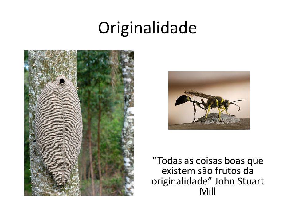 Originalidade Todas as coisas boas que existem são frutos da originalidade John Stuart Mill