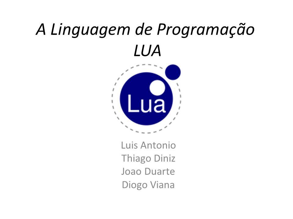 A Linguagem de Programação LUA Luis Antonio Thiago Diniz Joao Duarte Diogo Viana