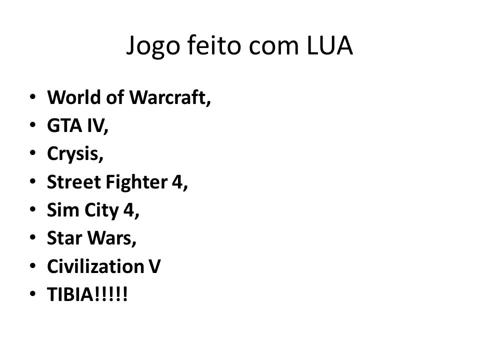 Jogo feito com LUA World of Warcraft, GTA IV, Crysis, Street Fighter 4, Sim City 4, Star Wars, Civilization V TIBIA!!!!!