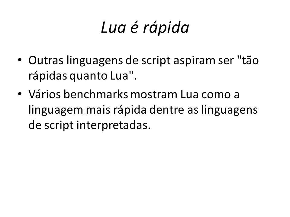 Lua é rápida Outras linguagens de script aspiram ser tão rápidas quanto Lua .
