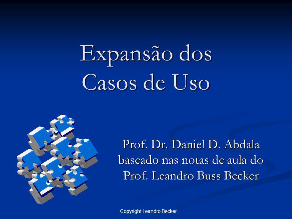 Copyright Leandro Becker Expansão dos Casos de Uso Prof. Dr. Daniel D. Abdala baseado nas notas de aula do Prof. Leandro Buss Becker