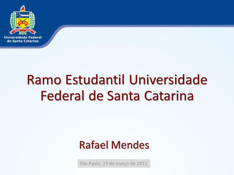 Ramo Estudantil Universidade Federal de Santa Catarina São Paulo, 27 de março de 2011 Rafael Mendes