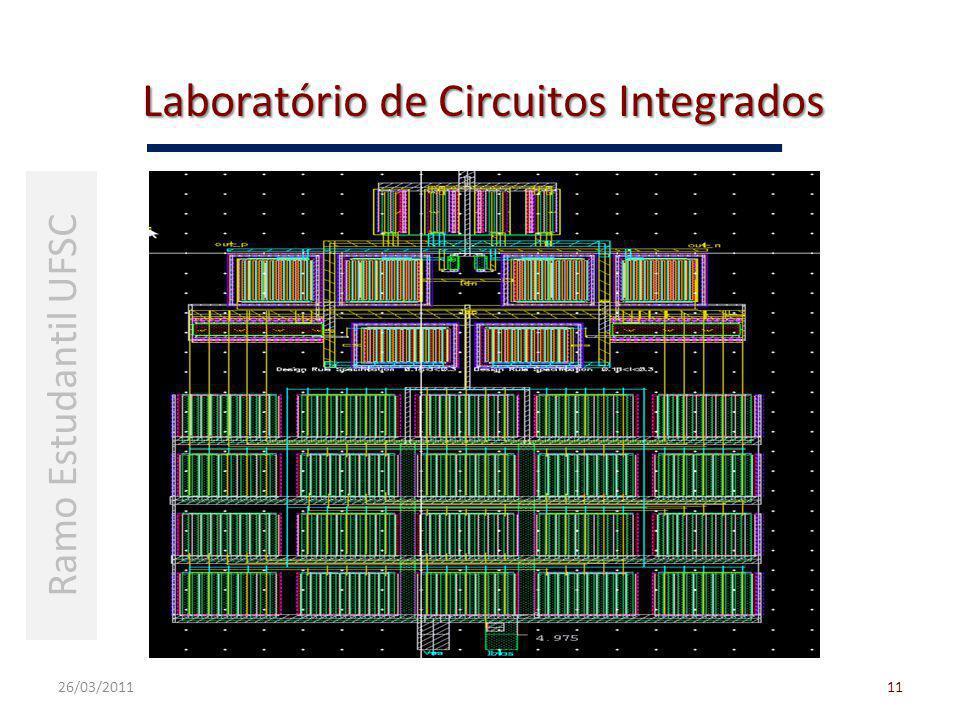 Laboratório de Circuitos Integrados 26/03/201111 Ramo Estudantil UFSC