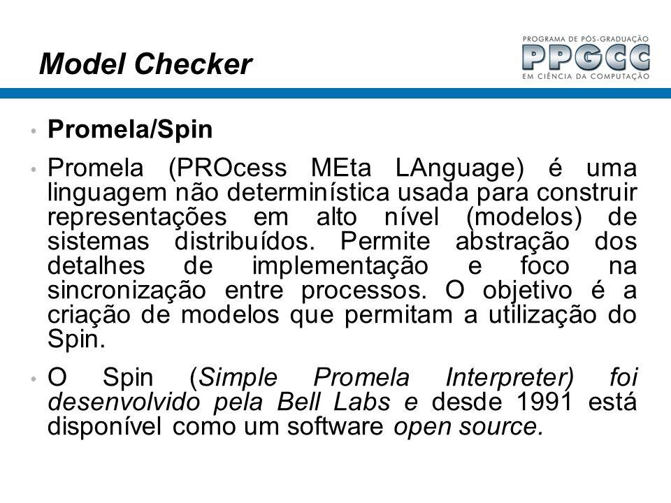 Model Checker Promela/Spin Promela (PROcess MEta LAnguage) é uma linguagem não determinística usada para construir representações em alto nível (model