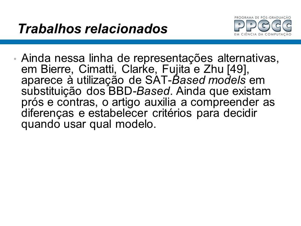 Trabalhos relacionados Ainda nessa linha de representações alternativas, em Bierre, Cimatti, Clarke, Fujita e Zhu [49], aparece à utilização de SAT-Ba