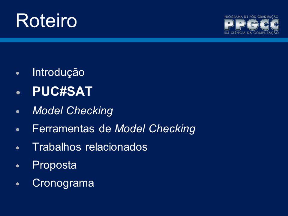 Roteiro Introdução PUC#SAT Model Checking Ferramentas de Model Checking Trabalhos relacionados Proposta Cronograma