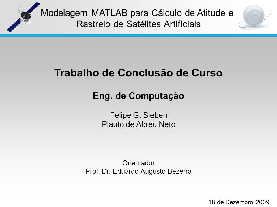 1 Modelagem MATLAB para Cálculo de Atitude e Rastreio de Satélites Artificiais Trabalho de Conclusão de Curso Eng. de Computação Felipe G. Sieben Plau