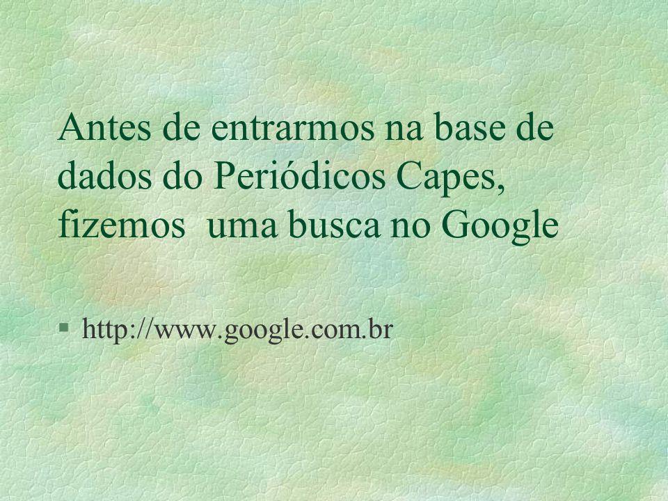 Antes de entrarmos na base de dados do Periódicos Capes, fizemos uma busca no Google §http://www.google.com.br