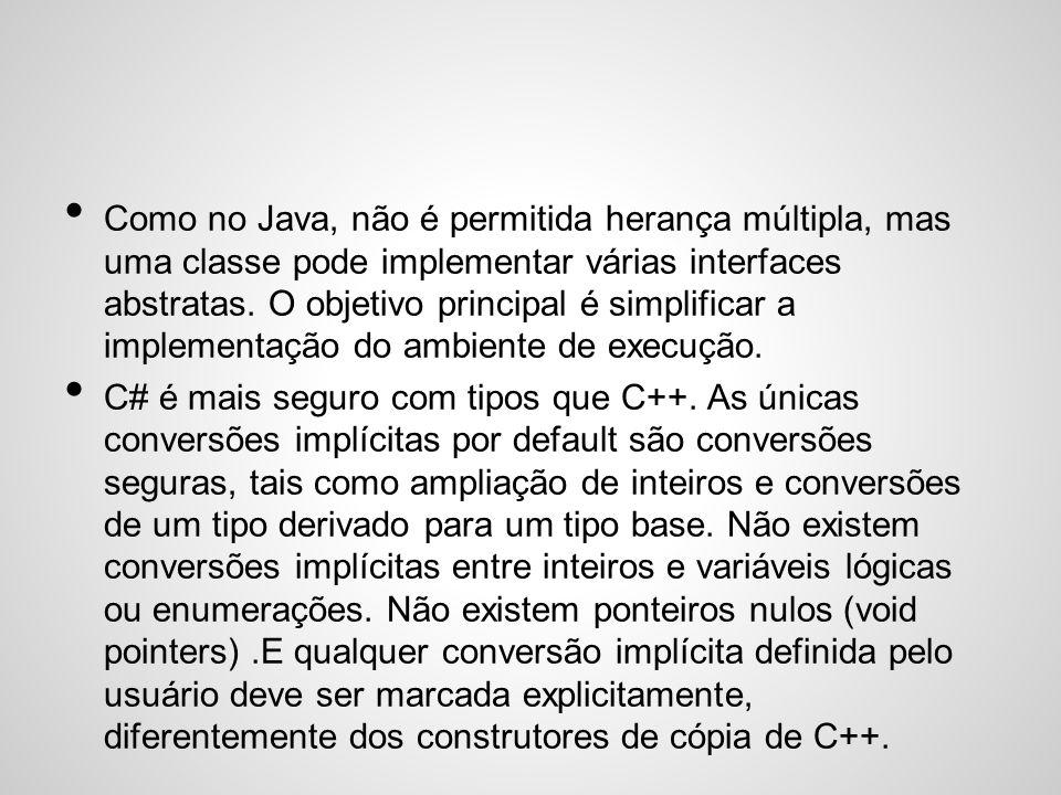 Como no Java, não é permitida herança múltipla, mas uma classe pode implementar várias interfaces abstratas. O objetivo principal é simplificar a impl