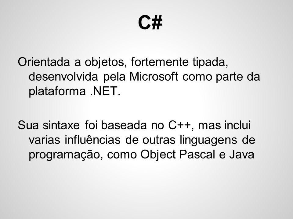 C# Orientada a objetos, fortemente tipada, desenvolvida pela Microsoft como parte da plataforma.NET. Sua sintaxe foi baseada no C++, mas inclui varias