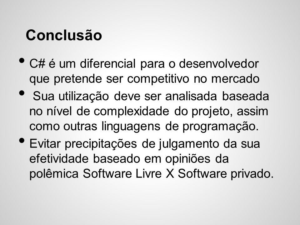Conclusão C# é um diferencial para o desenvolvedor que pretende ser competitivo no mercado Sua utilização deve ser analisada baseada no nível de compl