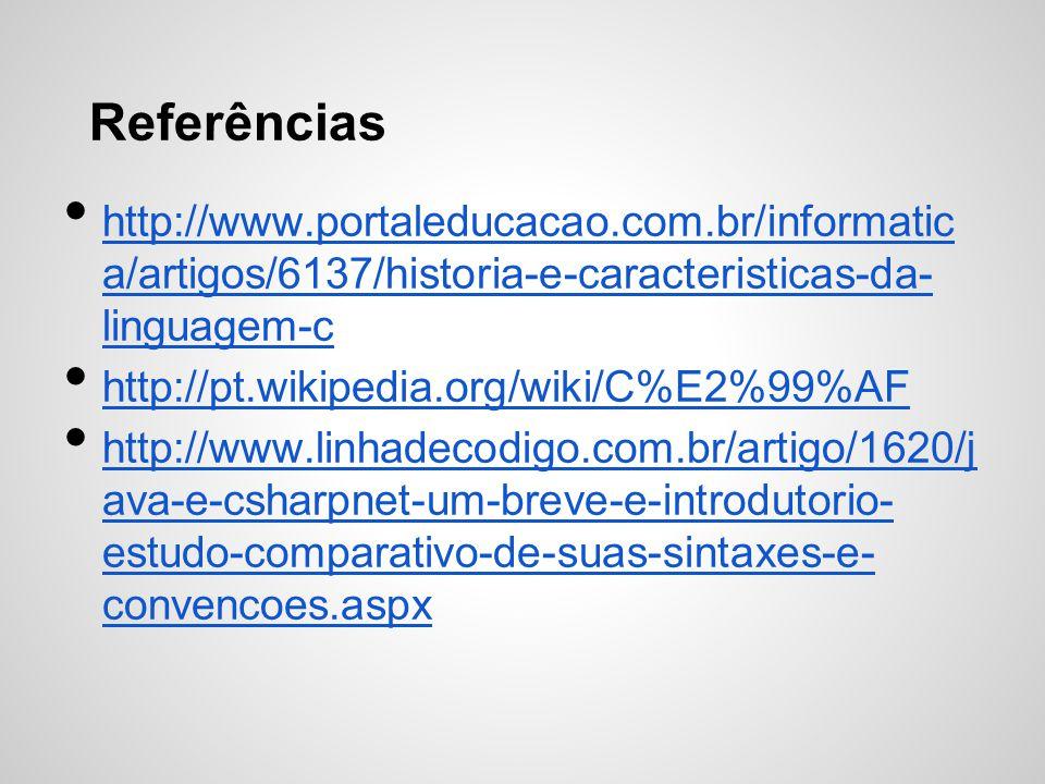 Referências http://www.portaleducacao.com.br/informatic a/artigos/6137/historia-e-caracteristicas-da- linguagem-c http://www.portaleducacao.com.br/inf