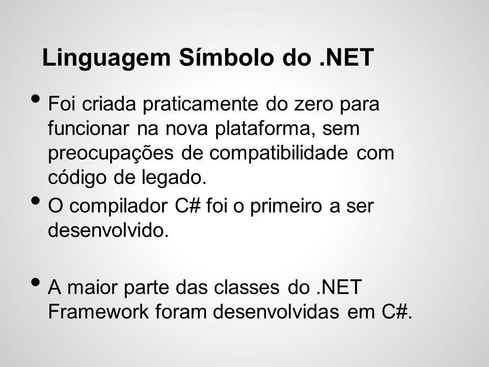 Linguagem Símbolo do.NET Foi criada praticamente do zero para funcionar na nova plataforma, sem preocupações de compatibilidade com código de legado.