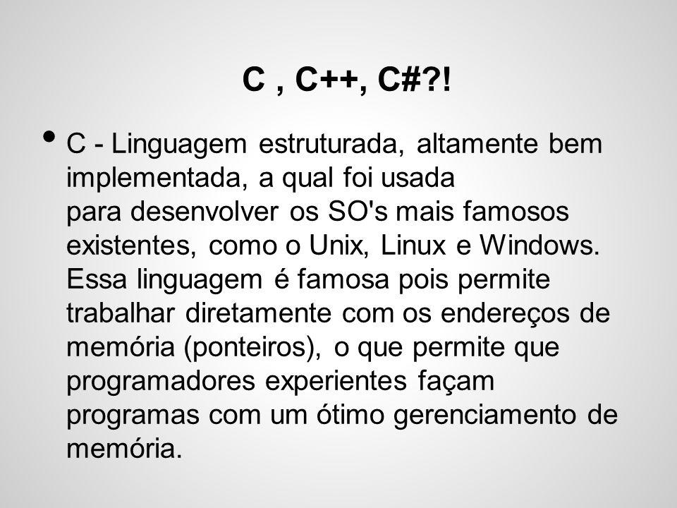 C, C++, C#?! C - Linguagem estruturada, altamente bem implementada, a qual foi usada para desenvolver os SO's mais famosos existentes, como o Unix, Li