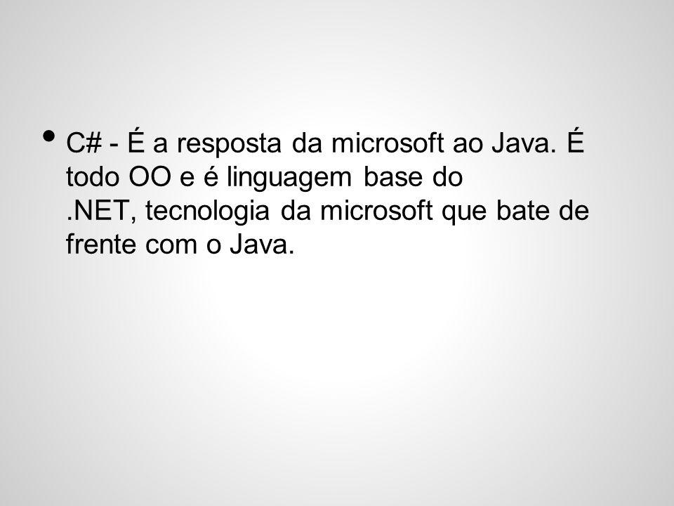 C# - É a resposta da microsoft ao Java. É todo OO e é linguagem base do.NET, tecnologia da microsoft que bate de frente com o Java.