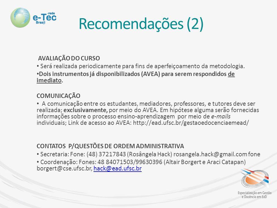 Recomendações (2) AVALIAÇÃO DO CURSO Será realizada periodicamente para fins de aperfeiçoamento da metodologia.