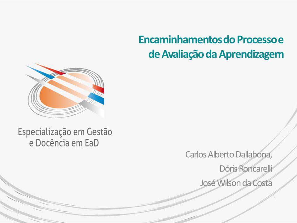 Encaminhamentos do Processo e de Avaliação da Aprendizagem Carlos Alberto Dallabona, Dóris Roncarelli José Wilson da Costa