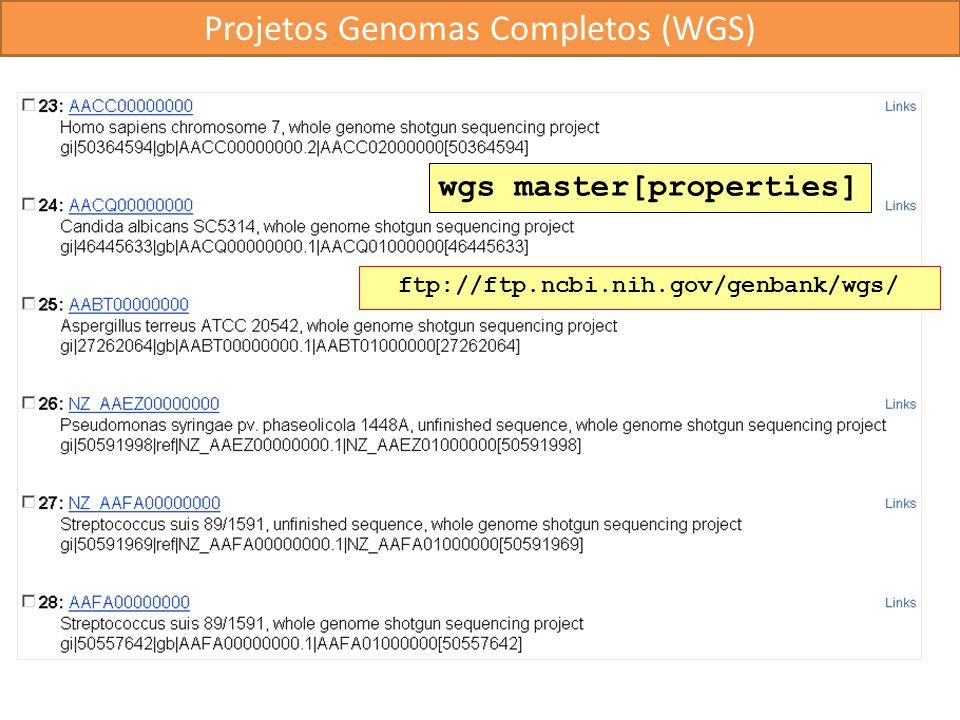 wgs master[properties] ftp://ftp.ncbi.nih.gov/genbank/wgs/ Projetos Genomas Completos (WGS)