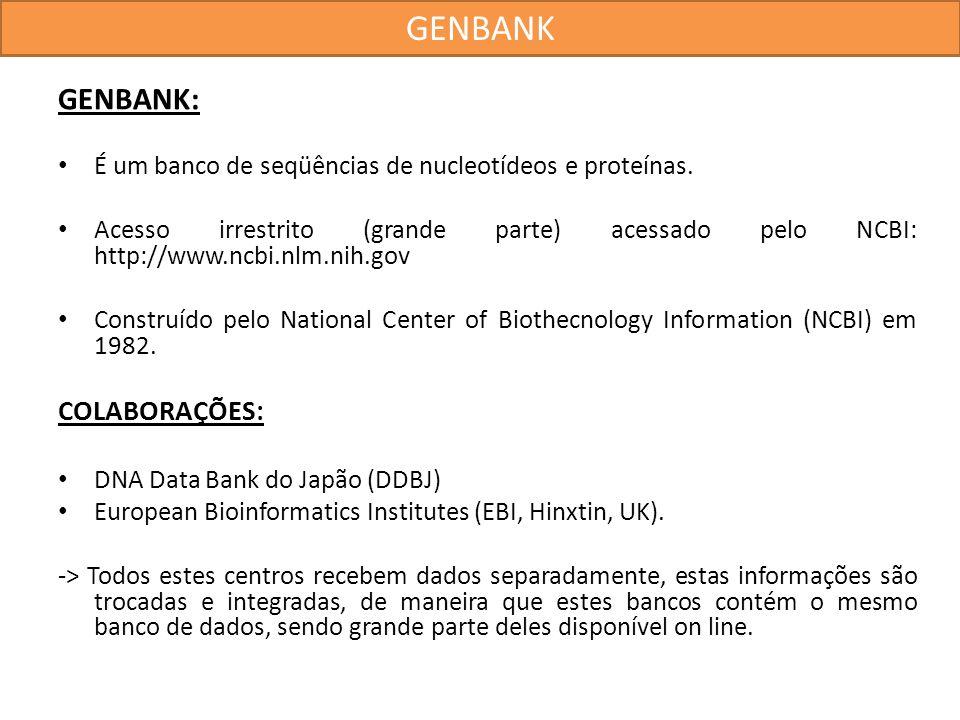 GENBANK: É um banco de seqüências de nucleotídeos e proteínas. Acesso irrestrito (grande parte) acessado pelo NCBI: http://www.ncbi.nlm.nih.gov Constr