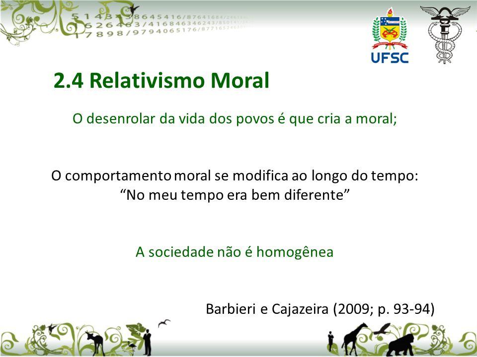 O desenrolar da vida dos povos é que cria a moral; O comportamento moral se modifica ao longo do tempo: No meu tempo era bem diferente A sociedade não é homogênea Barbieri e Cajazeira (2009; p.