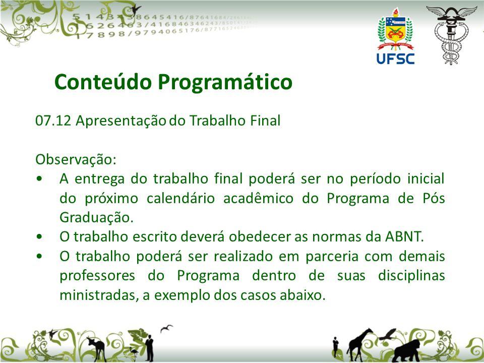 07.12 Apresentação do Trabalho Final Observação: A entrega do trabalho final poderá ser no período inicial do próximo calendário acadêmico do Programa de Pós Graduação.