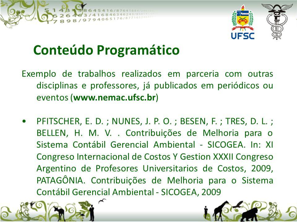 Exemplo de trabalhos realizados em parceria com outras disciplinas e professores, já publicados em periódicos ou eventos (www.nemac.ufsc.br) PFITSCHER, E.