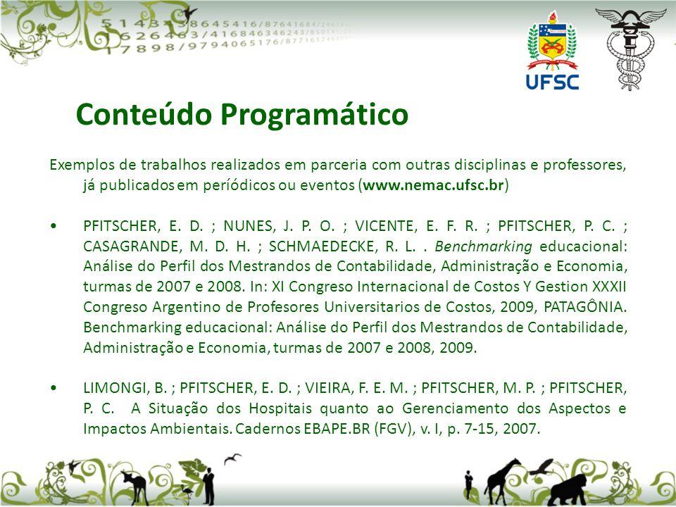 Exemplos de trabalhos realizados em parceria com outras disciplinas e professores, já publicados em períódicos ou eventos (www.nemac.ufsc.br) PFITSCHER, E.
